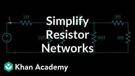 simplifying resistor networks circuit analysis electrical engineering khan academy youtube