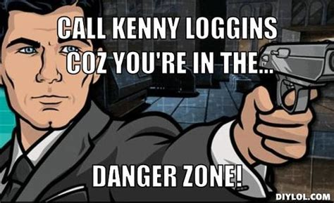 Danger Zone Meme - kalamityjane saturday share