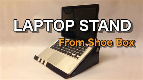 how to a to stand how to make laptop stand from a shoe box easy