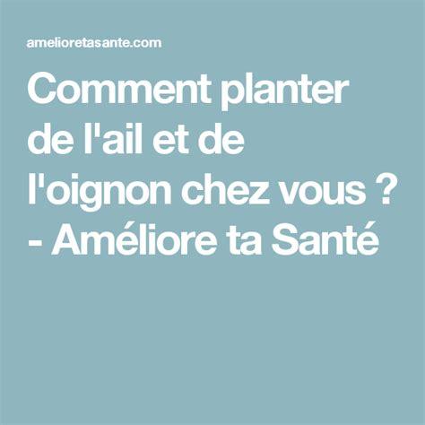 Comment Planter L Oignon by Comment Planter De L Ail Et De L Oignon Chez Vous