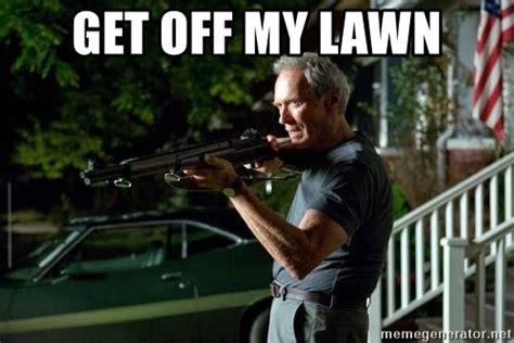 Get Off My Lawn Meme - 59117144 jpg