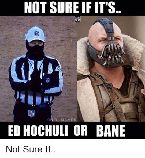 Ed Hochuli Meme - not sure if it s onfl memes ed hochuli or bane not sure if