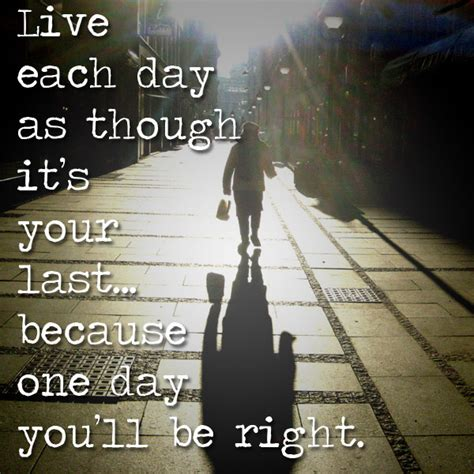 live each day as if it was your last tony anthony