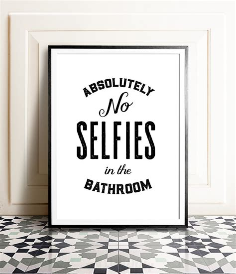 no bathroom absolutely no selfies in the bathroom the crown prints