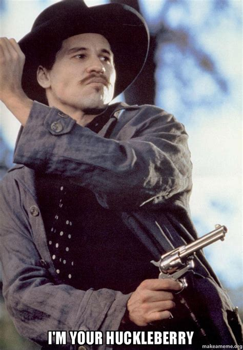 I'm your huckleberry | Make a Meme Doc Holliday Tombstone Im Your Huckleberry