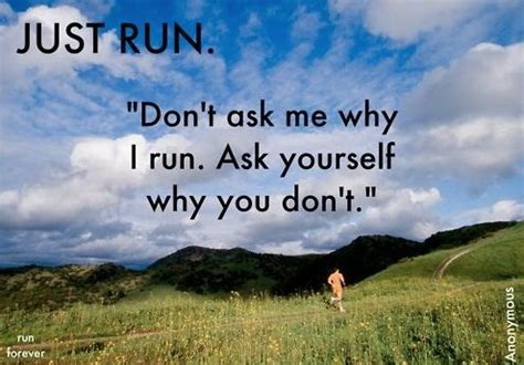 Dont Ask Me Why by Just Run Quot Don T Ask Me Why I Run Ask Yourself Why You