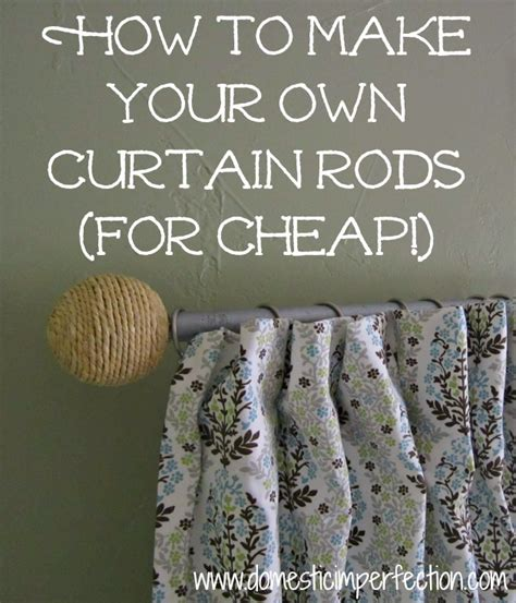How To Make Your Own Curtain Rods On The Cheap Domestic
