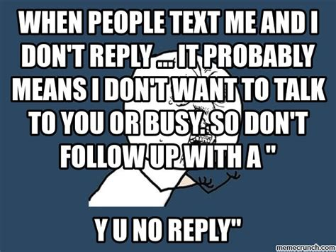 Y U No Reply Meme - when people text me and i don t reply it probably