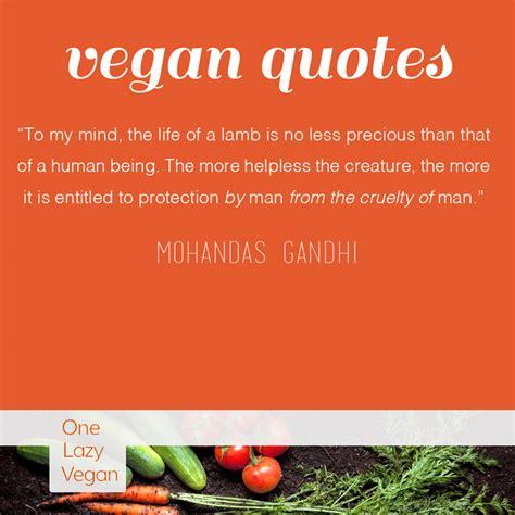 Vegan Inspiration Vegan Quotes One Lazy Vegan