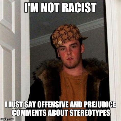 Racist Meme - racist nah not me imgflip
