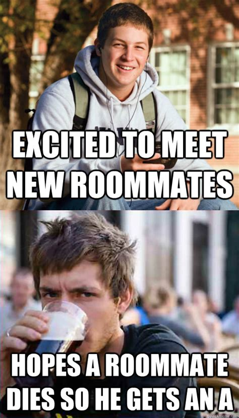 College Roommate Memes - excited to meet new roommates hopes a roommate dies so he