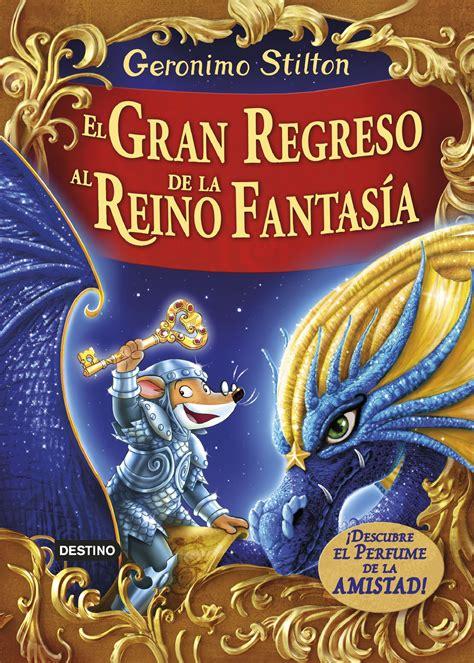 leer libro regreso al reino de la fantasia ahora geronimo stilton el gran regreso al reino de la fantasia idescubre el perfume de la amistad