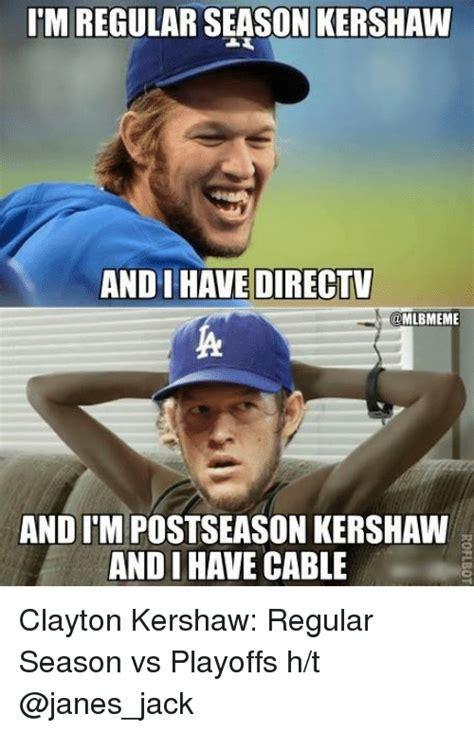 Playoffs Meme - imregular season kershaw and i have directv mlbmeme and