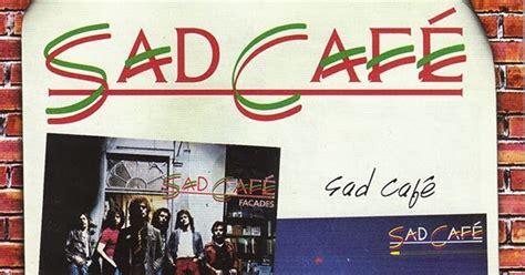 nine sad cafe boyz make noize sad caf 233 facades 1979 sad caf 233
