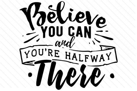 Believe You Can believe you can and you re halfway there svg cut file by