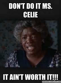 Don T Do It Meme - don t do it ms celie