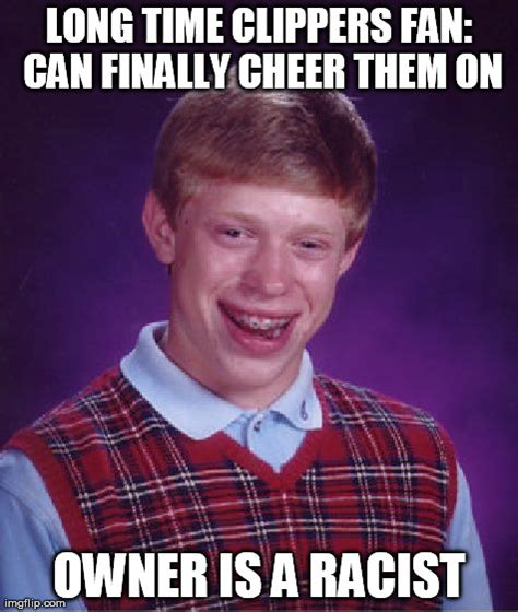 Clippers Meme - bad luck brian clippers fan imgflip