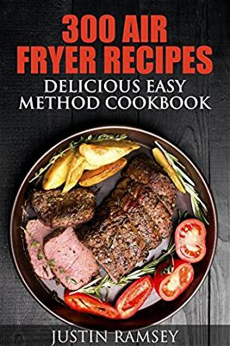 air fryer cookbook 105 easy and air fryer recipes you will books 300 air fryer recipes delicious easy method cookbook