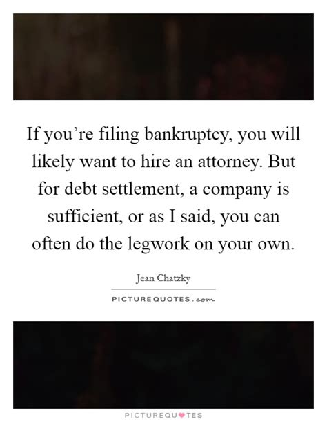 filed bankruptcy and want to buy a house if you re filing bankruptcy you will likely want to hire an picture quotes