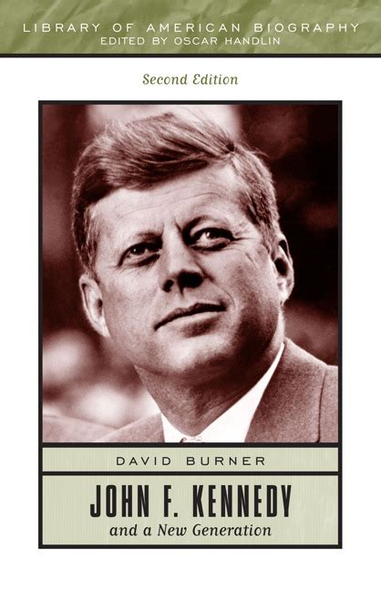 john f kennedy life biography burner john f kennedy and a new generation library of