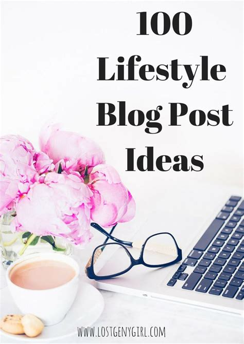 blogger lifestyle 100 lifestyle blog post ideas gen y girl