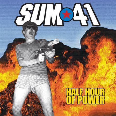 Sum 41 Half Hour Of Power Album Sum 41 Half Hour Of Power Lyrics Genius