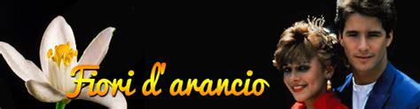 fiori d arancio telenovela telenovelas mania fiori d arancio primavera