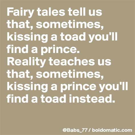 fairy tales tell us that sometimes kissing a toad you ll