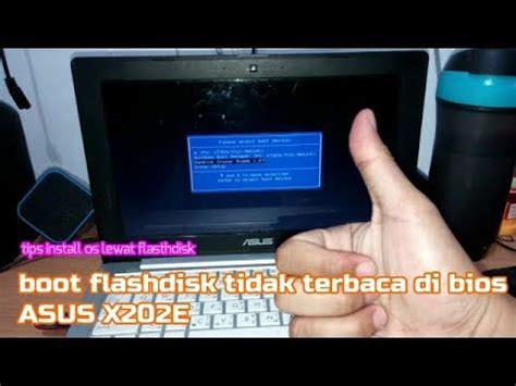 Notebook Asus Tidak Bisa Masuk Bios tips boot flashdisk os installer tidak terbaca di bios notebook asus x202e