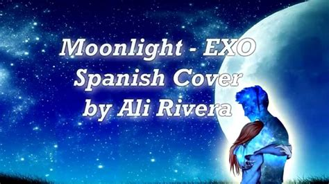 exo moonlight mp3 download uyeshare moonlight 월광 exo 엑소 spanish espa 241 ol cover fandub youtube