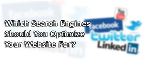 Which Search Engine Should You Which Search Engines Should You Optimize Your Website For