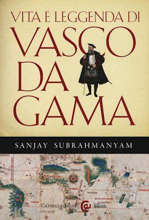 vita vasco sanjay subrahmanyam vita e leggenda di vasco da gama