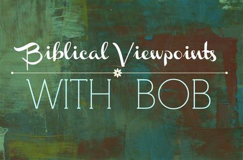 biblical viewpoints  bob biblical  secular