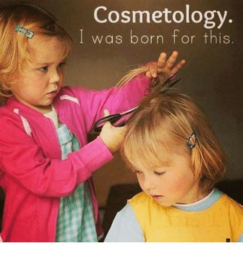Cosmetology Memes - cosmetology was born for this meme on me me