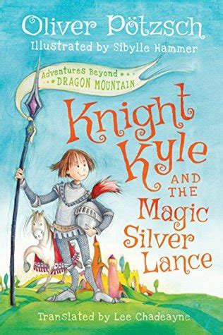 Author Of And The Magic L by Kyle And The Magic Silver Lance By Oliver P 246 Tzsch