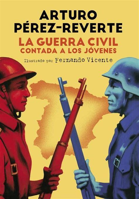 la guerra civil contada a los j 243 venes p 201 rez reverte arturo alfaguara 183 librer 237 a rafael