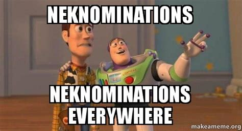 Buzz Everywhere Meme - neknominations neknominations everywhere buzz and woody