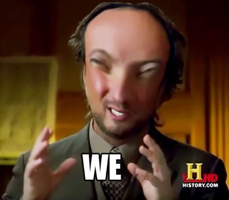 Aliens Meme Original - ancient aliens meme we ancient aliens know your meme