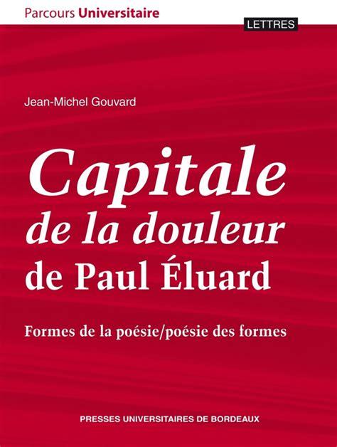 libro capitale de la douleur capitale de la douleur de paul 201 luard