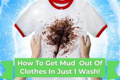 how to get mud out of clothes in just 1 wash help with the washing