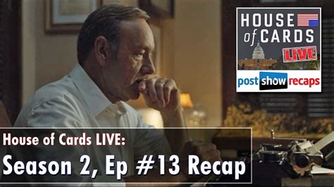 House Of Cards Recap Season 2 by House Of Cards Season 2 Episode 13 Review Chapter 26