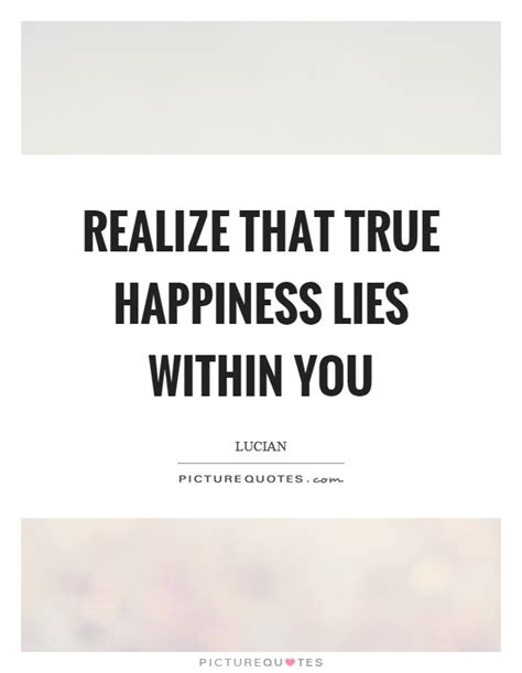 Lies Within You by Realize That True Happiness Lies Within You Picture Quotes