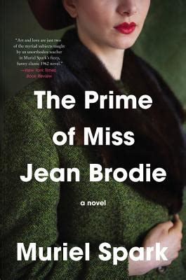the prime of miss jean brodie a novel books the prime of miss jean brodie indiebound org