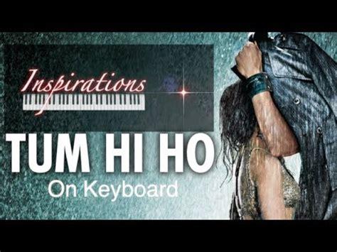 keyboard tutorial of tum hi ho tum hi ho aashiqui 2 full song with lyrics keyboard
