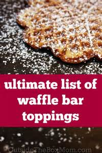 ultimate list of awesome waffle bar toppings outside the