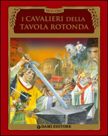cavalieri della tavola rotonda i cavalieri della tavola rotonda stelio martelli libro