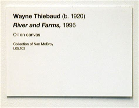 Wayne Thiebaud Rivers And Farms De Young Museum Labe Flickr Museum Label Template