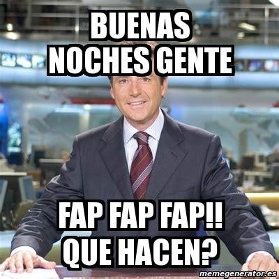 Fap Meme Generator - meme matias prats buenas noches gente fap fap fap que