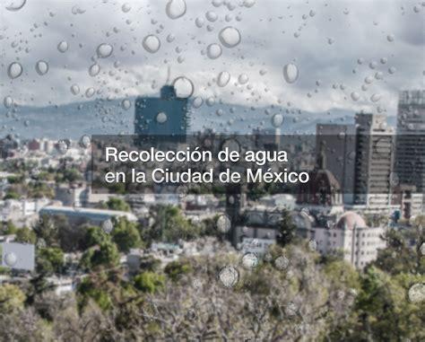 sistema de aguas de la ciudad de mexico adeudos search by recolecci 243 n de agua en la ciudad de m 233 xico carbotecnia
