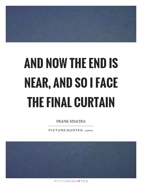 final curtain lyrics and now the end is near and so i face the final curtain